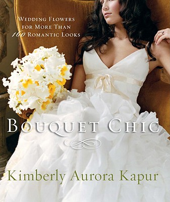 Bouquet Chic By Kapur, Kimberly Aurora/ Henkens, Jim (PHT)