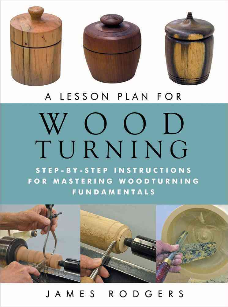 A Lesson Plan for Woodturning By Rodgers, James